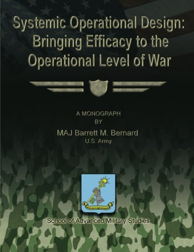9781481167543: Systemic Operational Design: Bringing Efficacy to the Operational Level of War