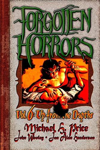 Forgotten Horrors Vol. 6: Up from the Depths: Price, Michael H.; Henderson, Jan Alan; Wooley, John