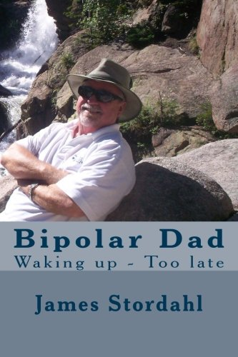 9781481172400: Bipolar Dad: Waking up - Too late (Living with Bipolar Disorder)