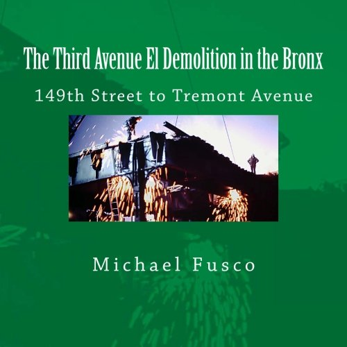 9781481173094: The Third Avenue El Demolition in the Bronx: 149th Street to Tremont Avenue (Volume 1)