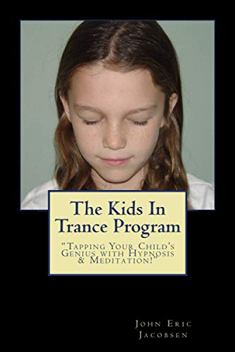 The Kids in Trance Program: Tapping Your: Jacobsen, John Eric