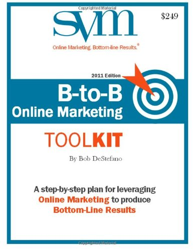 9781481174107: B-to-B Online Marketing Toolkit - 2011: The Step-by-Step Plan for Leveraging Online Marketing to Produce Bottom-line Results