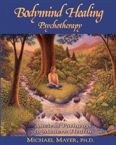 9781481174848: Bodymind Healing Psychotherapy: Ancient Pathways to Modern Health