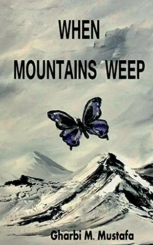 When Mountains Weep: Coming of Age in: Mustafa, Gharbi M.