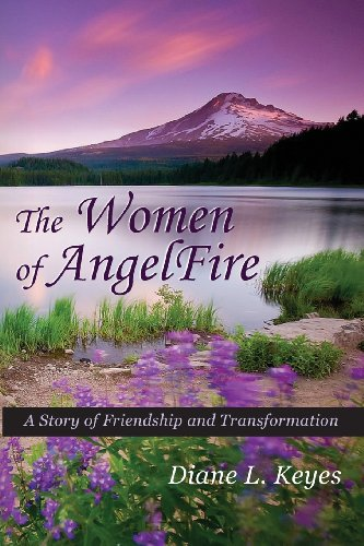 9781481178921: The Women of AngelFire: A Story of Friendship and Transformation