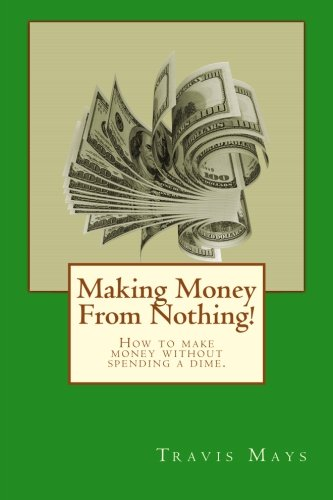 9781481180511: Making Money From Nothing!: How to make money without spending a dime.
