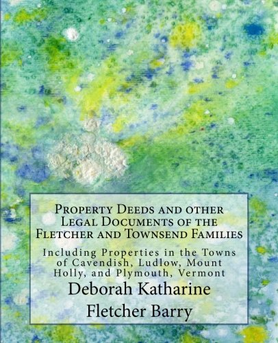 9781481183024: Property Deeds and other Legal Documents of the Fletcher and Townsend Families: Including Properties in the Towns of Cavendish, Ludlow, Mount Holly, and Plymouth, Vermont