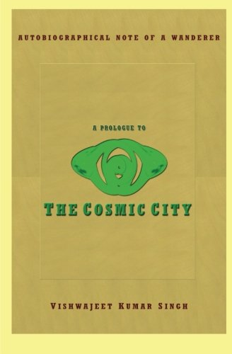9781481185592: A Prologue to the Cosmic City: Autobiographical Note of a Wanderer (Volume 1)