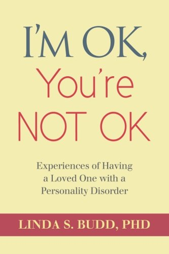9781481185899: I'm OK, You're Not OK: Experiences of Having a Loved One with a Personality Disorder