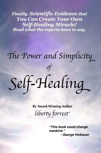 9781481197045: The Power and Simplicity of Self-Healing: With scientific proof that you can create your own miracle