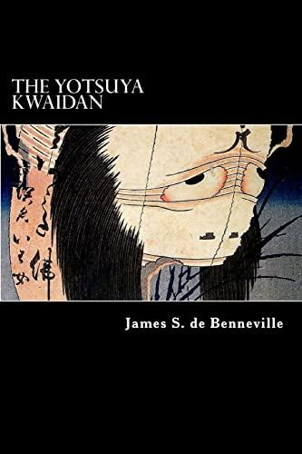 The Yotsuya Kwaidan: Tales of the Tokugawa I: James S. de Benneville