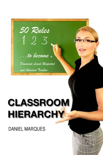 9781481198660: Classroom Hierarchy: 50 Rules to Become a Dominant, Loved, Respected and Admired Teacher