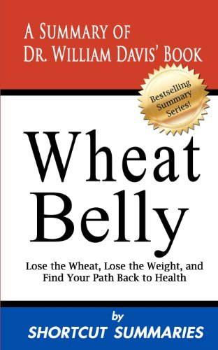 9781481200820: Wheat Belly: A Summary of Dr. William Davis' Book Lose the Wheat, Lose the Weight and Find Your Path Back to Health