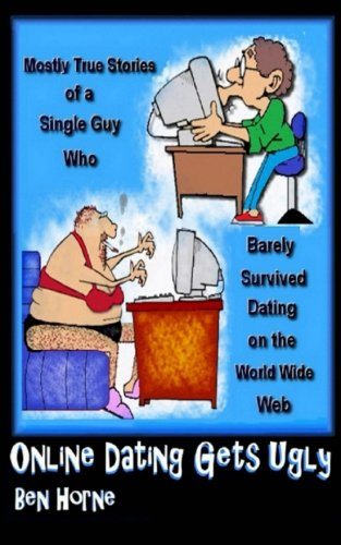 9781481202893: Online Dating Gets Ugly: The Mostly True Stories of a Guy Who Barely Survived Dating on the World Wide Web