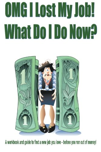 9781481207768: OMG I Lost My Job! What Do I Do Now?: A workbook and guide to find a new job you love - before you run out of money!