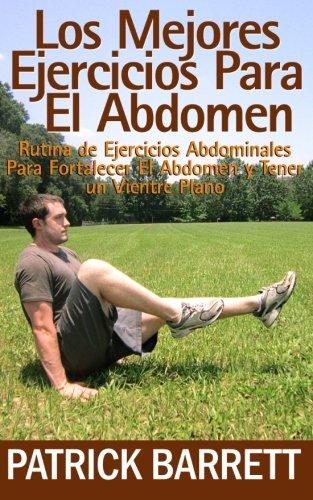 9781481208796: Los Mejores Ejercicios Para El Abdomen: Rutina Abdominal para Fortalecer el Centro y para Tener un Abdomen Plano
