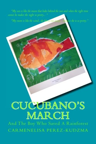 9781481210324: Cucubano's March: And the Boy Who Saved A Rainforest.: And the Boy Who Saved a Rainforest.