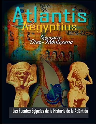 9781481213790: ATLANTIS . AEGYPTIUS . Las Fuentes Egipcias de la Historia de la Atlantida: Evidencias y pruebas indiciarias. Epitome de la Atlantida ... (Volume 2) (Spanish Edition)