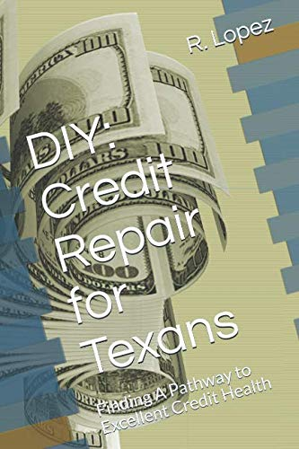 9781481220484: DIY: Credit Repair for Texans: Finding A Pathway to Excellent Credit Health