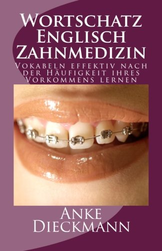 9781481223607: Wortschatz Englisch Zahnmedizin: Vokabeln effektiv nach der Häufigkeit ihres Vorkommens lernen
