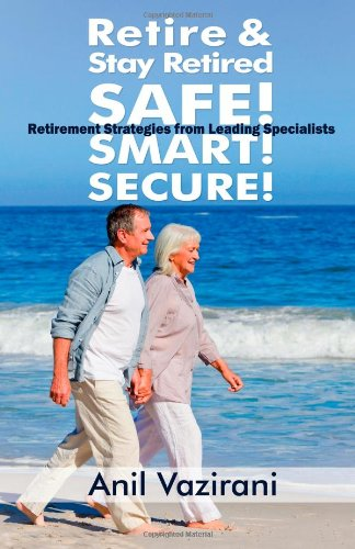 9781481224628: Retire & Stay Retired - SAFE, SMART & SECURE!