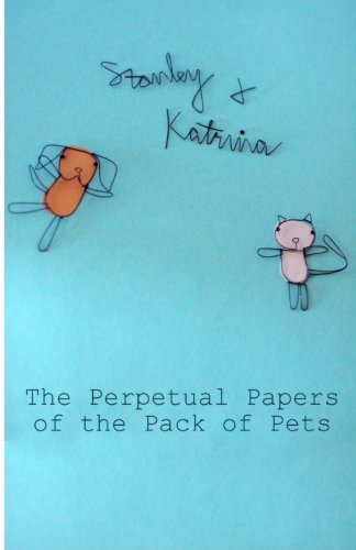 9781481225489: The Perpetual Papers of the Pack of Pets (Stanley and Katrina)