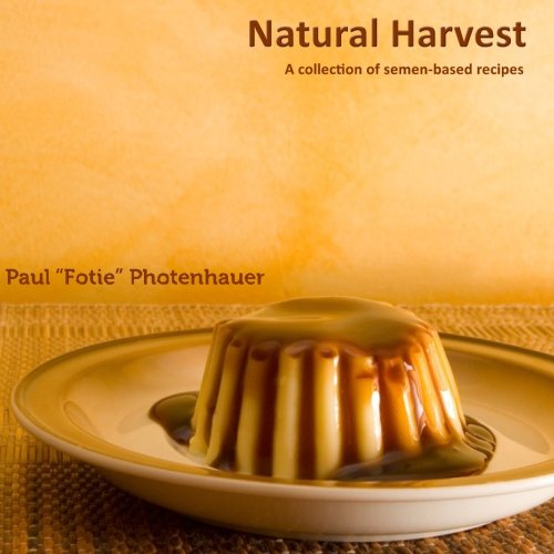 9781481227049: Natural Harvest: A collection of semen-based recipes