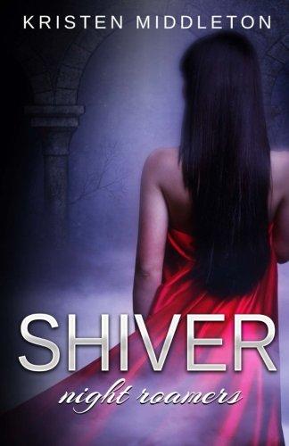 Shiver: Volume 2 (Night Roamers): Middleton, Kristen