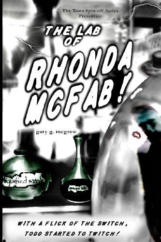 The Lab of Rhonda McFab! (the town series): Gary McGrew