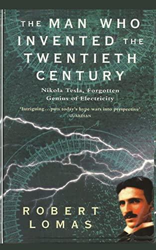 9781481229807: The Man Who Invented the Twentieth Century: Nikola Tesla, Forgotten Genius of Electricity