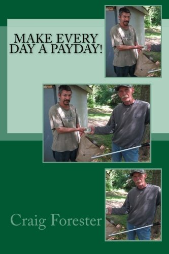 Make Everyday A Payday!: Forester, Craig Elliot