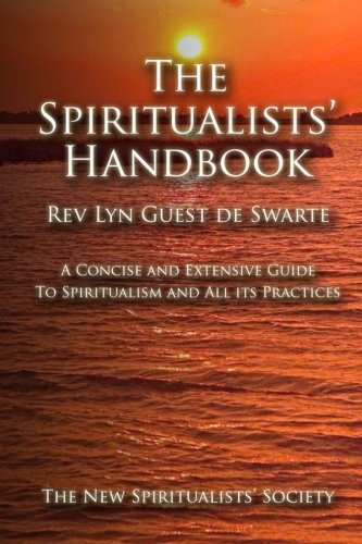 The Spiritualists' Handbook: A concise and extensive guide to Spiritualism and all its ...