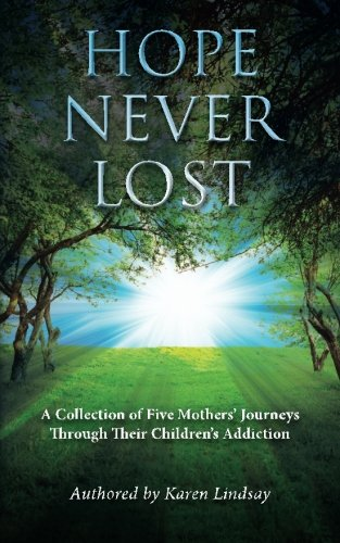 9781481235112: Hope Never Lost: A Collection of Five Mothers' Journeys Through Their Children's Addiction