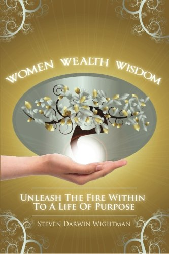 9781481236010: Women, Wealth and Wisdom: Unleash The Fire Within To A Life Of Purpose
