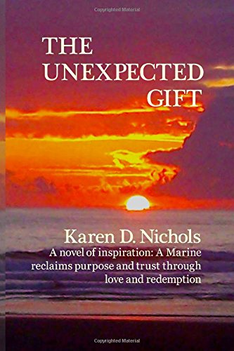9781481240291: The Unexpected Gift: A novel of Inspiration: A Marine reclaims purpose and trust through love and redemption