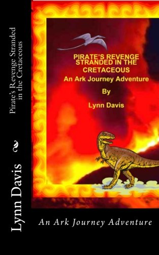 Pirate's Revenge Stranded in the Cretaceous: An Ark Journey Advemtire (1481242458) by Davis, Lynn