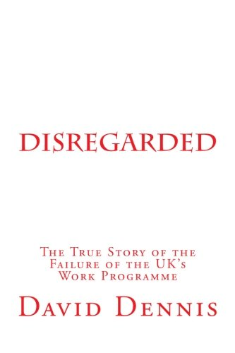 9781481244299: Disregarded: The True Story of the Failure of the UK's Work Programme