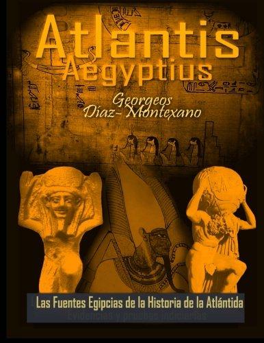 9781481244503: ATLANTIS . AEGYPTIUS . Las Fuentes Egipcias de la Historia de la Atlantida: Evidencias y pruebas indiciarias. Epitome de la Atlantida ... Historico-Cientifica) (Spanish Edition)