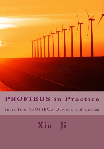 PROFIBUS in Practice: Installing PROFIBUS devices and cables: Ji, Xiu