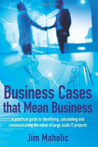 9781481246767: Business Cases that Mean Business: A practical guide to identifying, calculating and communicating the value of large scale IT projects