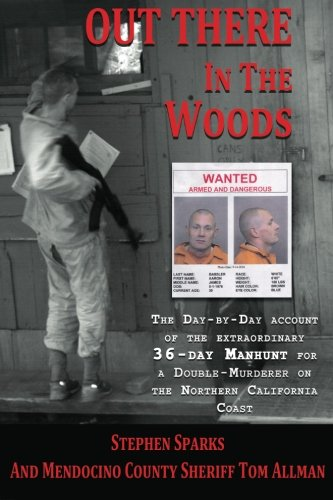 9781481251761: Out There In The Woods: The Day-by-Day Account of the Extraordinary 36-Day Manhunt for a Double-Murderer on the Northern California Coast
