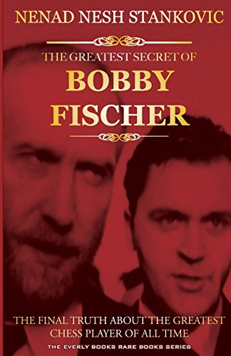 9781481252232: The Greatest Secret of Bobby Fischer: The Final Truth About the Greatest Chess Player of All Time
