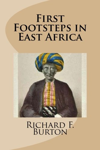 First Footsteps in East Africa: Richard F. Burton