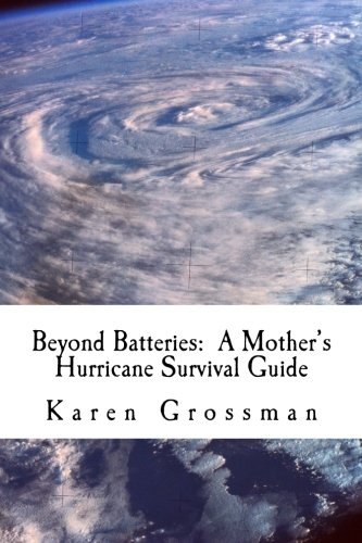 9781481255967: Beyond Batteries: A Mother's Hurricane Survival Guide
