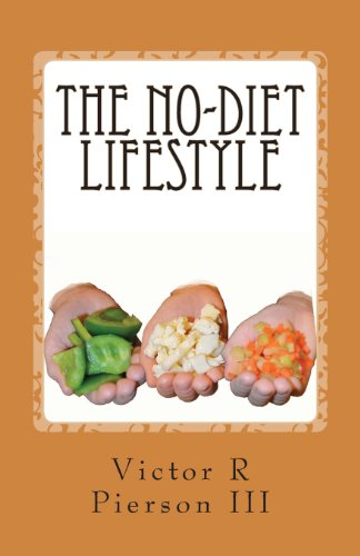 9781481255974: The No-Diet Lifestyle: How I lost 95 pounds in 10 months, and kept it off, without going on a diet!