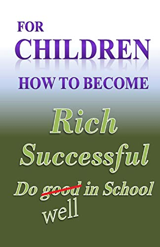 9781481258203: For Children how to become Rich, Successful & do well in school