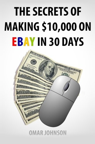 9781481258340: The Secrets Of Making $10,000 On Ebay In 30 Days