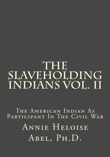 9781481259729: The Slaveholding Indians Vol. II: The American Indian As Participant In The Civil War