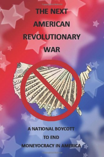 9781481262675: The Next American Revolutionary War: A National Boycott To End Moneyocracy In America