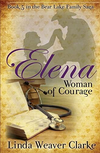 9781481266796: Elena, Woman of Courage: A Family Saga in Bear Lake, Idaho (Volume 5)
